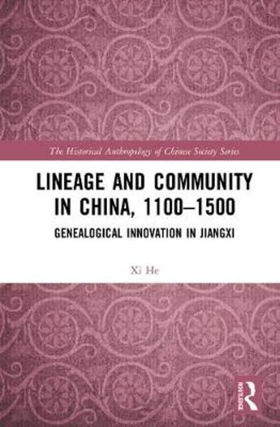 Lineage and Community in China, 1100-1500 - Xi He