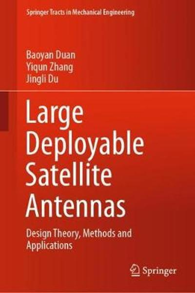 Large Deployable Satellite Antennas - Baoyan Duan