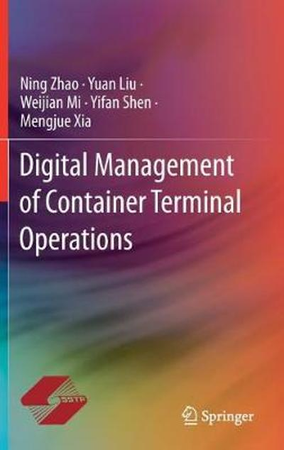Digital Management of Container Terminal Operations - Ning Zhao