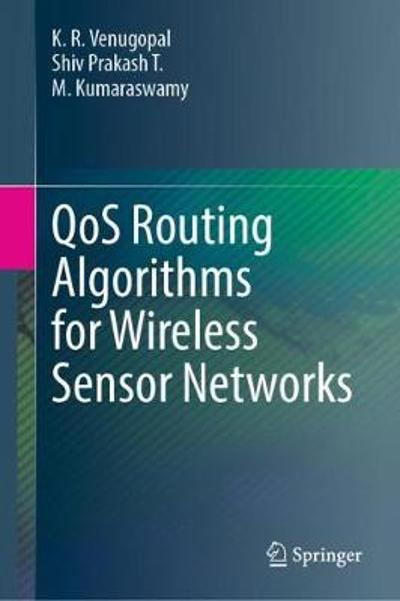 QoS Routing Algorithms for Wireless Sensor Networks - K. R. Venugopal