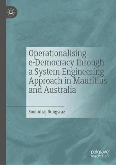 Operationalising e-Democracy through a System Engineering Approach in Mauritius and Australia - Soobhiraj Bungsraz