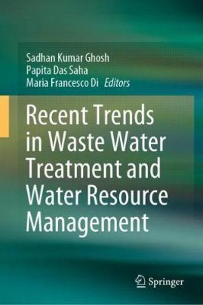 Recent Trends in Waste Water Treatment and Water Resource Management - Sadhan Kumar Ghosh