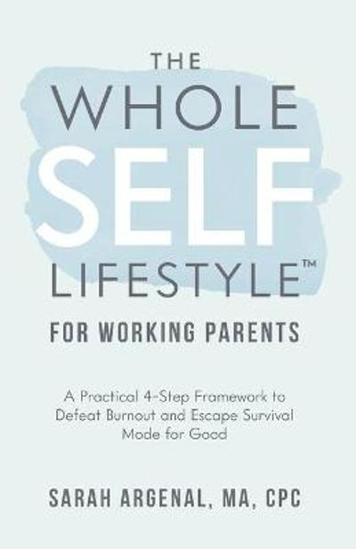 The Whole SELF Lifestyle for Working Parents - Sarah Argenal