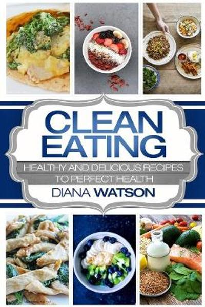 Clean Eating For Beginners - Diana Watson