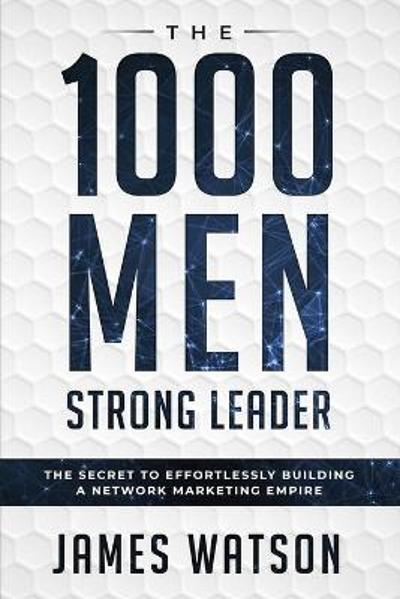 Psychology For Leadership - The 1000 Men Strong Leader (Business Negotiation) - James Watson