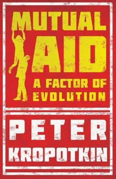 Mutual Aid - A Factor of Evolution - Peter Kropotkin