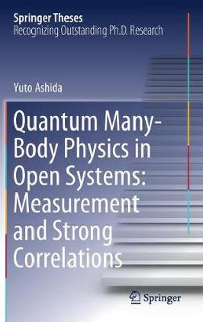 Quantum Many-Body Physics in Open Systems: Measurement and Strong Correlations - Yuto Ashida