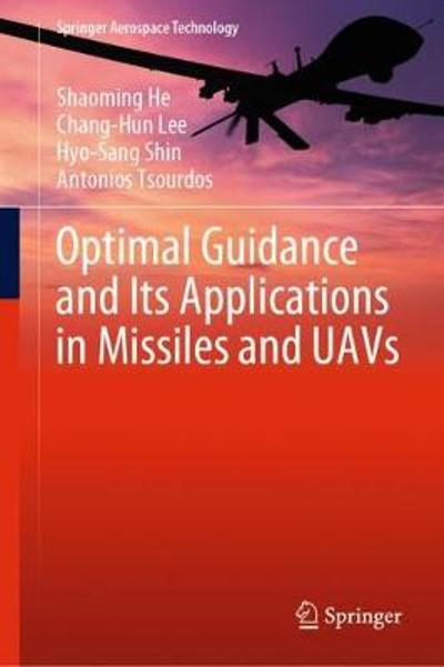Optimal Guidance and Its Applications in Missiles and UAVs - Shaoming He
