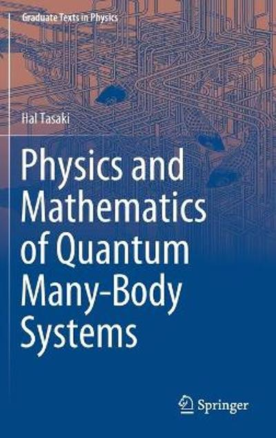 Physics and Mathematics of Quantum Many-Body Systems - Hal Tasaki