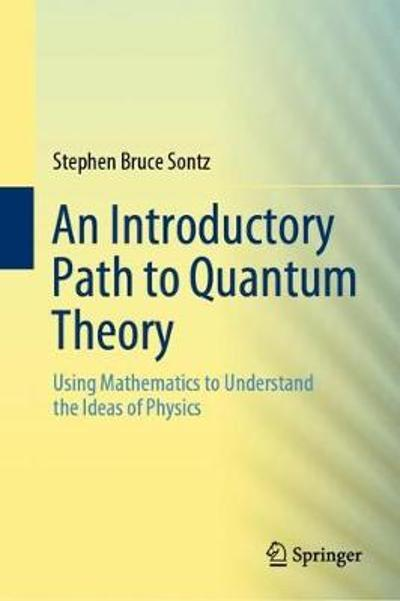An Introductory Path to Quantum Theory - Stephen Bruce Sontz