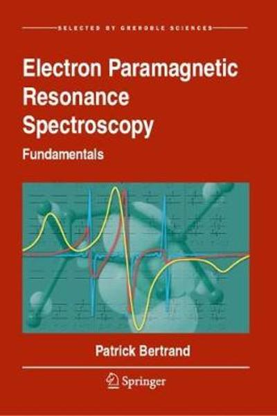 Electron Paramagnetic Resonance Spectroscopy - Patrick Bertrand