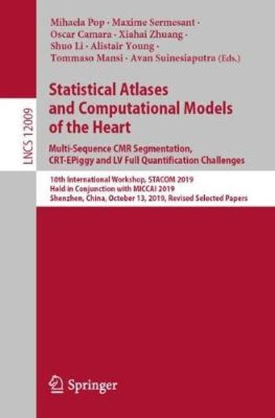 Statistical Atlases and Computational Models of the Heart. Multi-Sequence CMR Segmentation, CRT-EPiggy and LV Full Quantification Challenges - Mihaela Pop