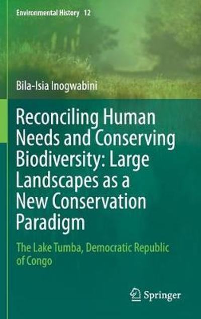 Reconciling Human Needs and Conserving Biodiversity: Large Landscapes as a New Conservation Paradigm - Bila-Isia Inogwabini