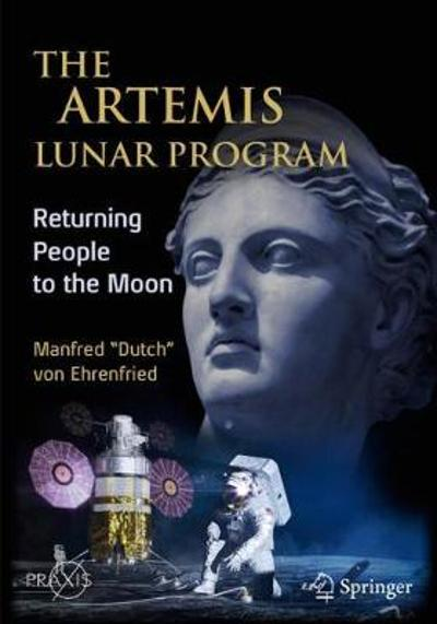 "The Artemis Lunar Program - Manfred ""Dutch"" von Ehrenfried"