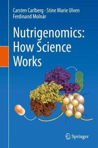 Nutrigenomics: How Science Works - Carsten Carlberg