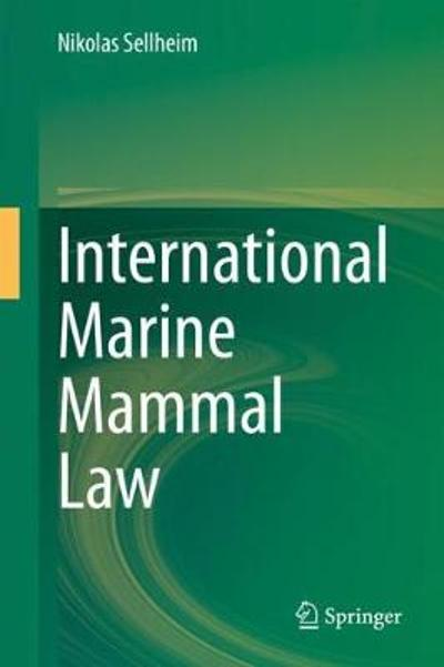 International Marine Mammal Law - Nikolas Sellheim