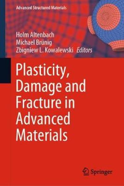 Plasticity, Damage and Fracture in Advanced Materials - Holm Altenbach