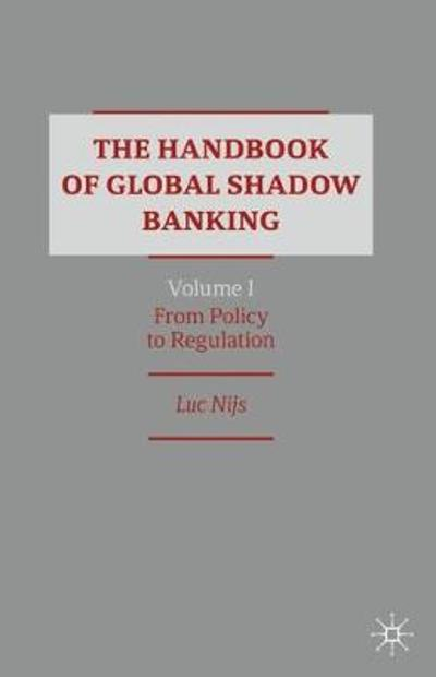 The Handbook of Global Shadow Banking, Volume I - Luc Nijs