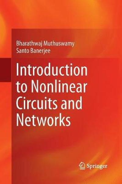 Introduction to Nonlinear Circuits and Networks - Bharathwaj Muthuswamy