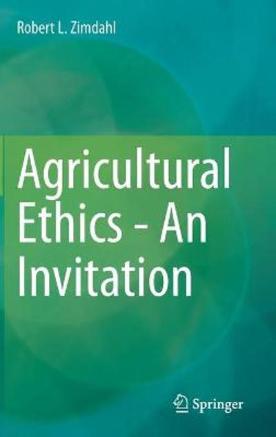 Agricultural Ethics - An Invitation - Robert L. Zimdahl