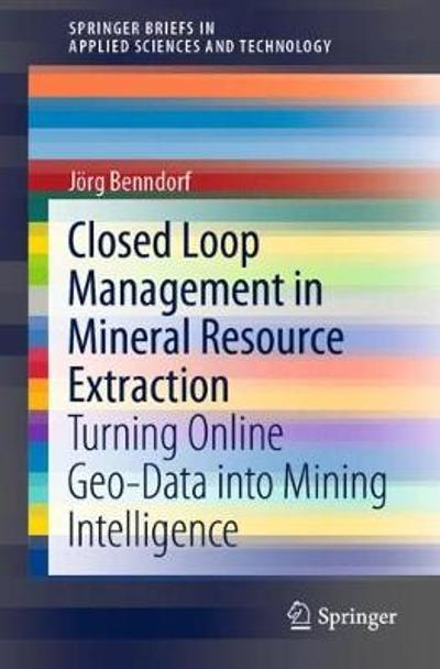 Closed Loop Management in Mineral Resource Extraction - Joerg Benndorf