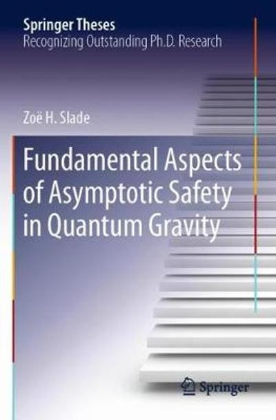 Fundamental Aspects of Asymptotic Safety in Quantum Gravity - Zoe  H. Slade