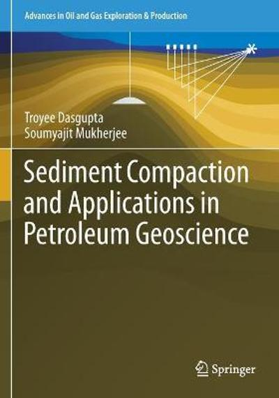 Sediment Compaction and Applications in Petroleum Geoscience - Troyee Dasgupta