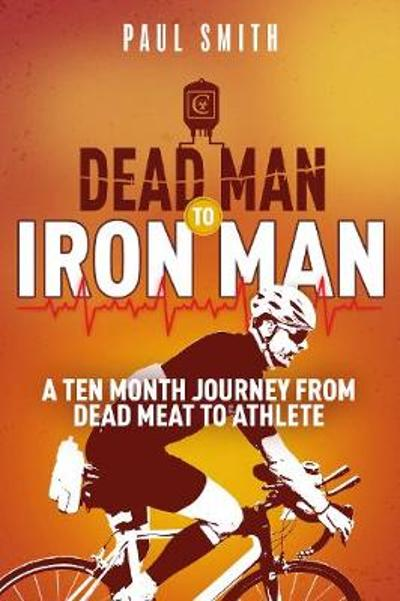 Dead Man to Iron Man - Paul Smith
