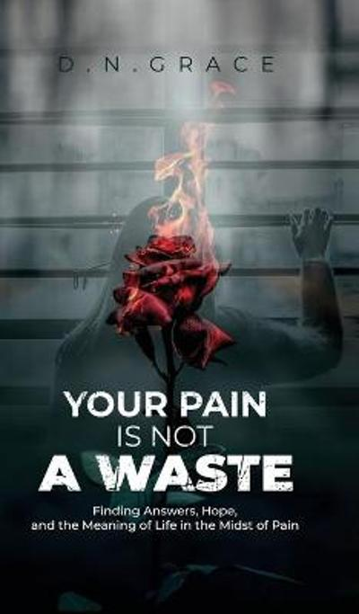 Your Pain Is Not a Waste - D N Grace