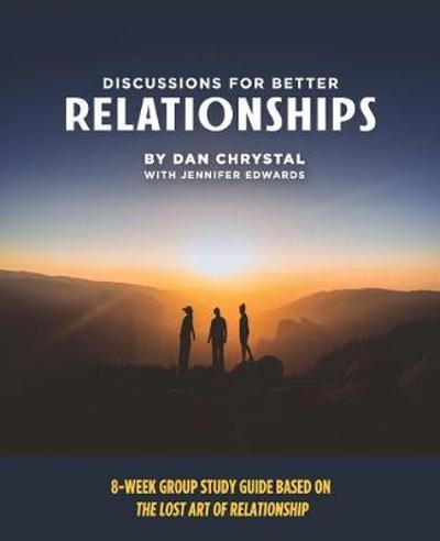 Discussions for Better Relationships - Dan Chrystal