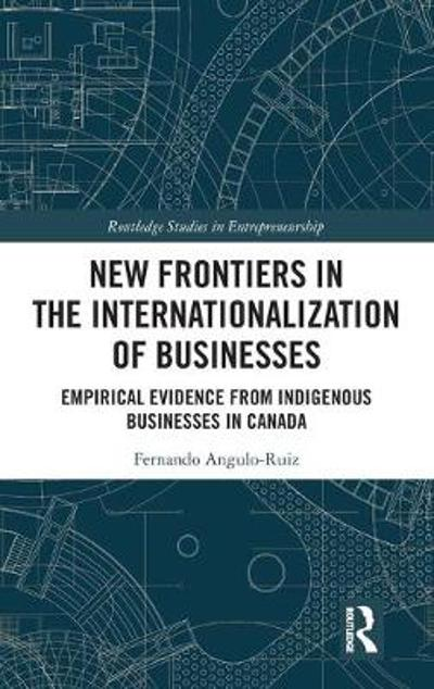 New Frontiers in the Internationalization of Businesses - Fernando Angulo-Ruiz