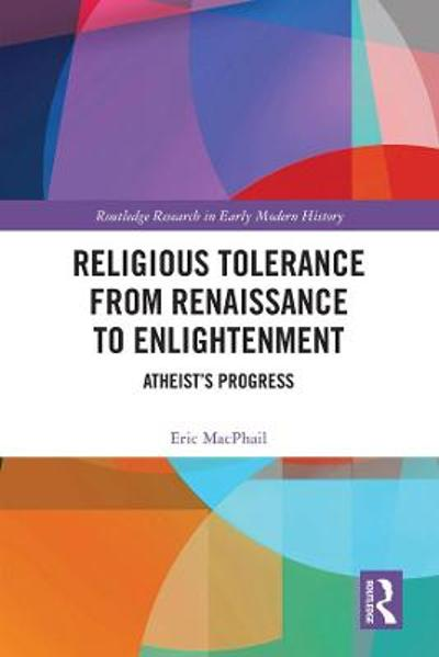 Religious Tolerance from Renaissance to Enlightenment - Eric MacPhail