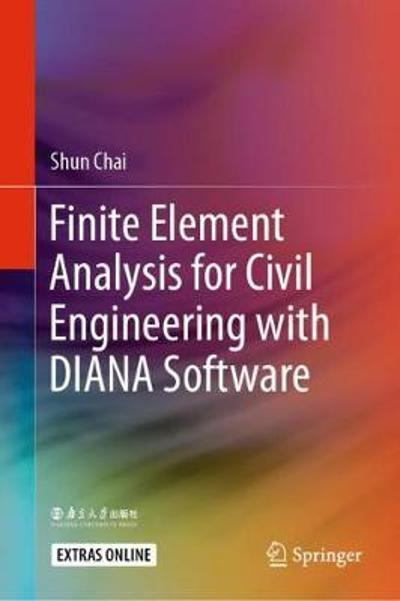 Finite Element Analysis for Civil Engineering with DIANA Software - Shun Chai