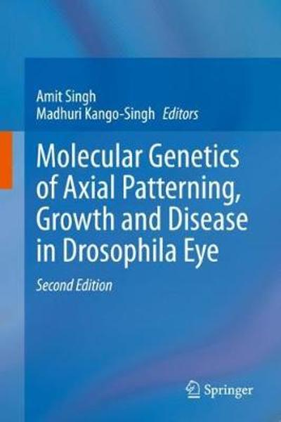 Molecular Genetics of Axial Patterning, Growth and Disease in Drosophila Eye - Amit Singh