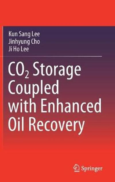 CO2 Storage Coupled with Enhanced Oil Recovery - Kun Sang Lee
