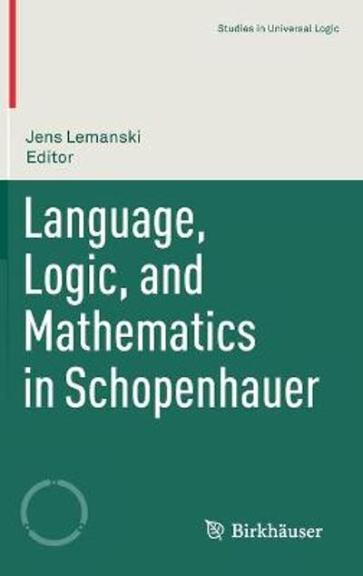 Language, Logic, and Mathematics in Schopenhauer - Jens Lemanski