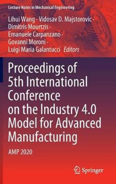 Proceedings of 5th International Conference on the Industry 4.0 Model for Advanced Manufacturing - Lihui Wang