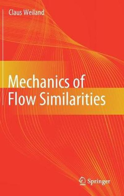 Mechanics of Flow Similarities - Claus Weiland