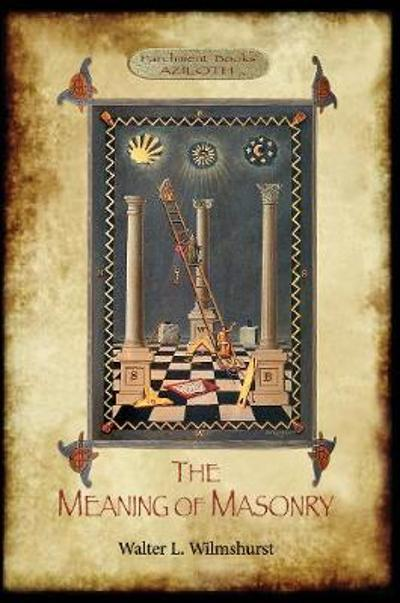 The Meaning of Masonry - Walter L. Wilmshurst