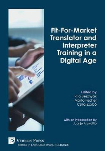 Fit-For-Market Translator and Interpreter Training in a Digital Age - Rita Besznyak
