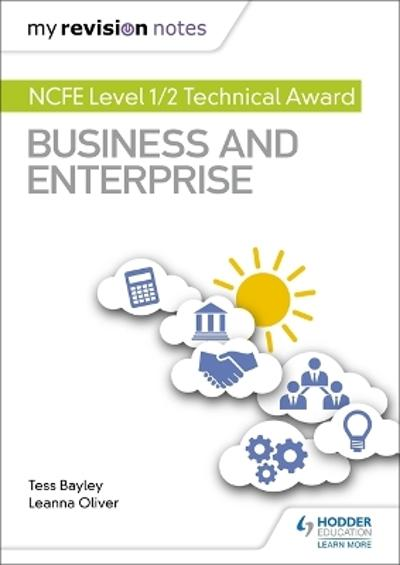 My Revision Notes: NCFE Level 1/2 Technical Award in Business and Enterprise - Tess Bayley