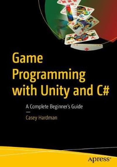 Game Programming with Unity and C# - Casey Hardman