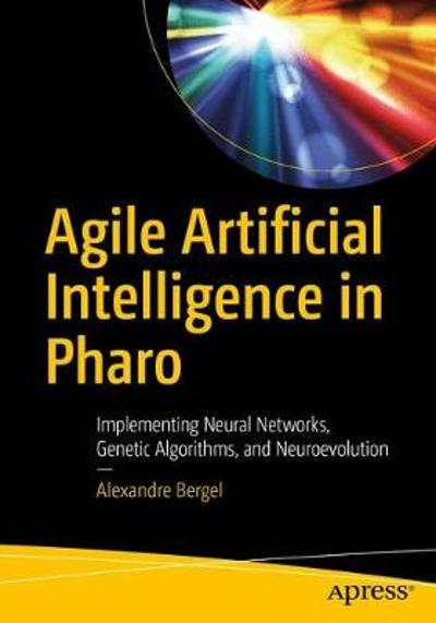 Agile Artificial Intelligence in Pharo - Alexandre Bergel