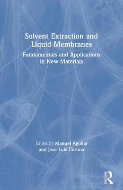 Solvent Extraction and Liquid Membranes - Manuel Aguilar