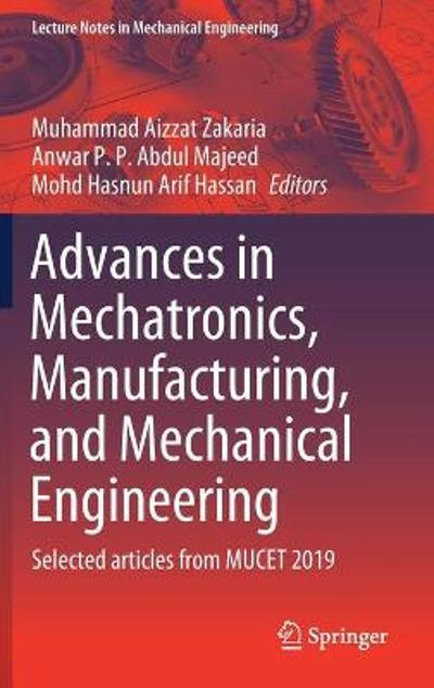 Advances in Mechatronics, Manufacturing, and Mechanical Engineering - Muhammad Aizzat Zakaria