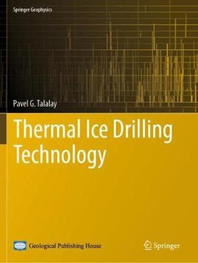 Thermal Ice Drilling Technology - Pavel G. Talalay