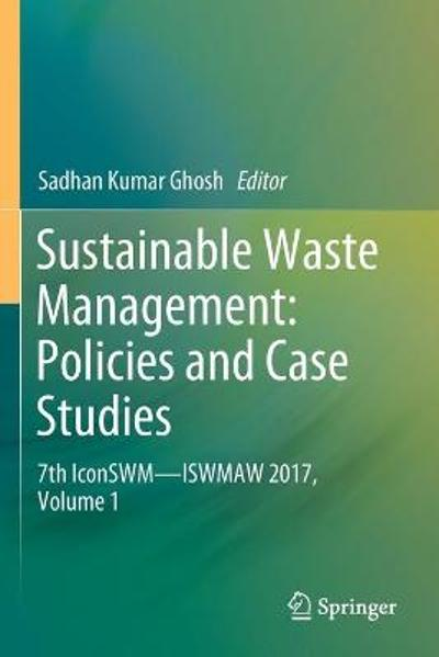 Sustainable Waste Management: Policies and Case Studies - Sadhan Kumar Ghosh