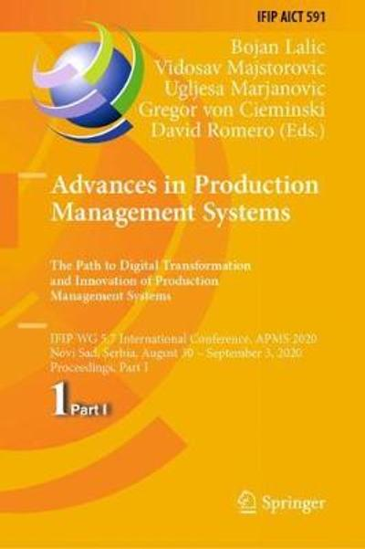Advances in Production Management Systems. The Path to Digital Transformation and Innovation of Production Management Systems - Bojan Lalic