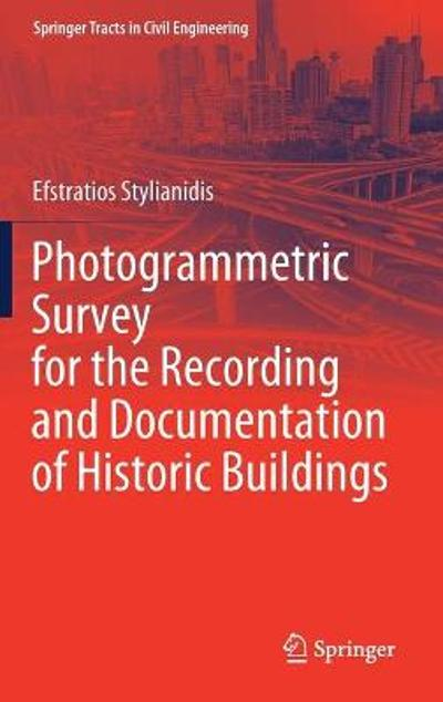 Photogrammetric Survey for the Recording and Documentation of Historic Buildings - Efstratios Stylianidis
