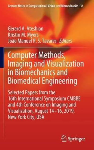 Computer Methods, Imaging and Visualization in Biomechanics and Biomedical Engineering - Gerard A. Ateshian